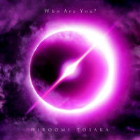 Who Are You? - HIROOMI TOSAKA