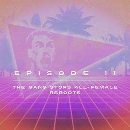 Bullsh*t Podcast: Ep  11 - The Gang Stops All-Female Reboots