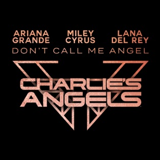 Ariana Grande, Miley Cyrus & Lana Del Rey – Don't Call Me Angel (Charlie's Angels) – Single [iTunes Plus AAC M4A]
