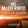 Beneath the Bleeding - Val McDermid