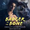 Shelly Laurenston - Badger to the Bone  artwork