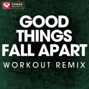 Good Things Fall Apart (Extended Workout Remix) - Power Music Workout - Power Music Workout