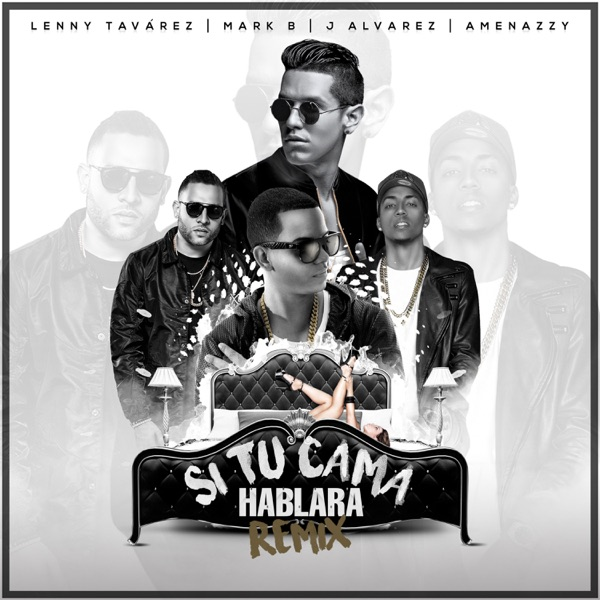 Si Tu Cama Hablara (Remix) [feat. J Alvarez, Amenazzy & Mark B] - Single