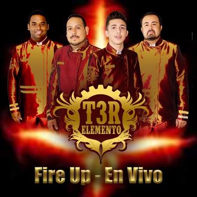 Fire Up (En Vivo) - Single - T3r Elemento