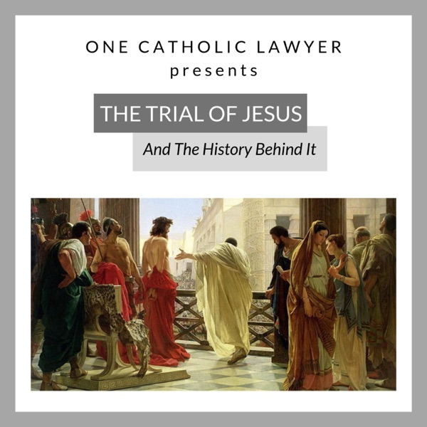 The Trial of Jesus Christ by One Catholic Lawyer