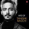 Hits of Tanishk Bagchi
