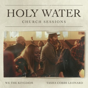 We The Kingdom & Tasha Cobbs Leonard - Holy Water