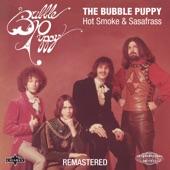 The Bubble Puppy - Hot Smoke & Sasafrass