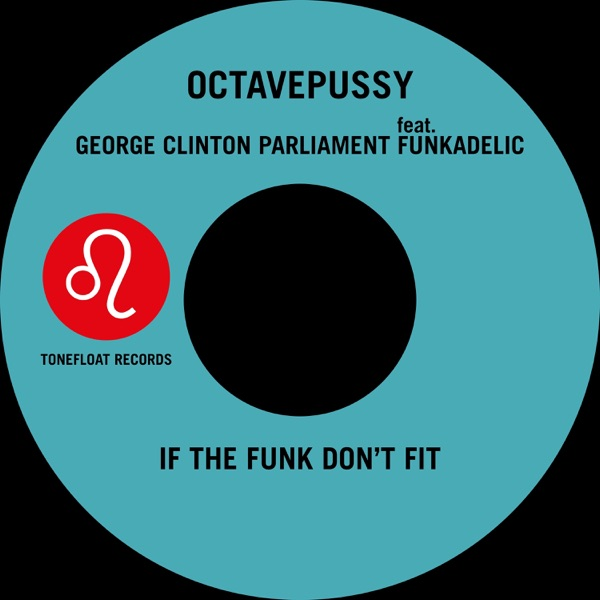 If the Funk Don't Fit (Tentacle Groove Version) [feat. Funkadelic] - Single