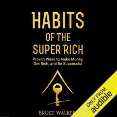 Habits of the Super Rich: Find Out How Rich People Think and Act Differently: Proven Ways to Make Money, Get Rich, and Be Successful (Unabridged)
