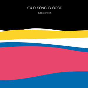 YOUR SONG IS GOOD - Sessions 2