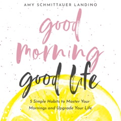 Good Morning, Good Life: 5 Simple Habits to Master Your Mornings and Upgrade Your Life (Unabridged)