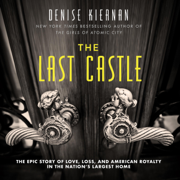 The Last Castle: The Epic Story of Love, Loss, and American Royalty in the Nation's Largest Home (Unabridged)