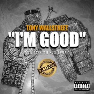 """Tony Wallstreet - """"I'm Good"""""""