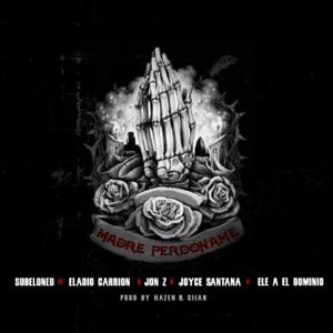 Madre Perdóname (feat. Joyce Santana, Ele a el Dominio & Jon Z) - Single Mp3 Download