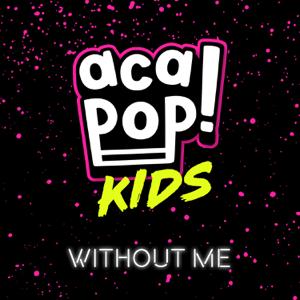 Acapop! KIDS - Without Me