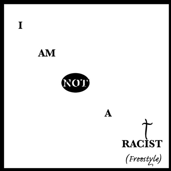 I Am Not a Racist (Freestyle) - Single