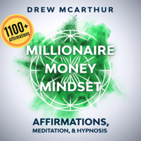 Drew McArthur - Millionaire Money Mindset: Affirmations, Meditation, & Hypnosis: Using Positive Thinking Psychology to Train Your Mind to Grow Wealth, Think Like the New Rich and Take the Secret Fastlane to Success (Unabridged) artwork