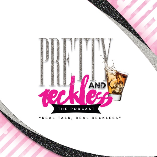 Pretty and Reckless:The Podcast