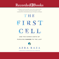 Azra Raza - The First Cell: And the Human Costs of Pursuing Cancer to the Last artwork