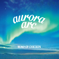 BUMP OF CHICKEN - aurora arc artwork