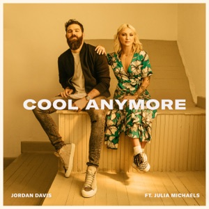 Jordan Davis - Cool Anymore feat. Julia Michaels