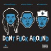 Don't F**k Around - Single, Trademark Da Skydiver, Young Roddy & Kevin Gates