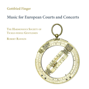 Robert Rawson & The Harmonious Society of Tickle-Fiddle Gentlemen - Finger: Music for European Courts and Concerts