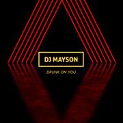 Drunk on You - DJ Mayson