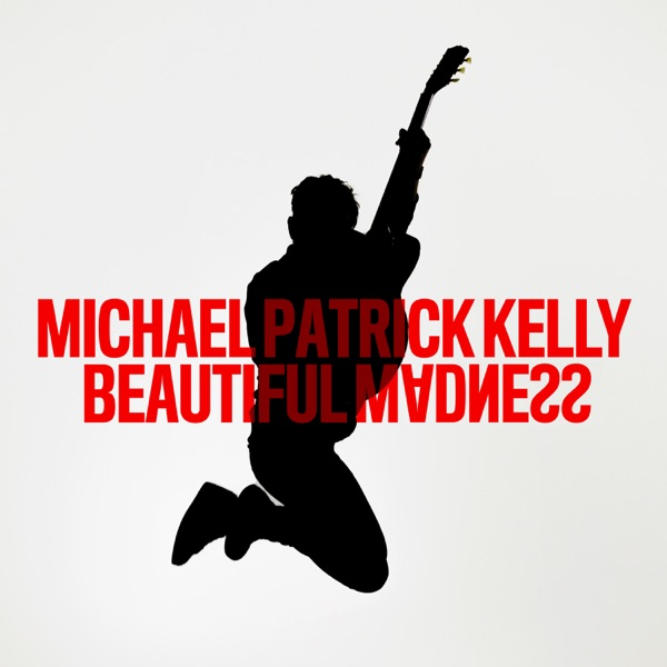MICHAEL PATRICK KELLY BEAUTIFUL MADNESS