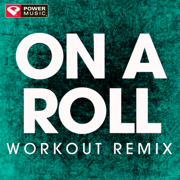 On a Roll (Extended Workout Remix) - Power Music Workout - Power Music Workout