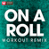 On a Roll (Extended Workout Remix) - Power Music Workout
