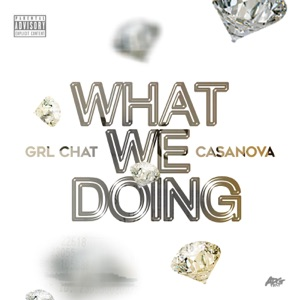 GRL CHAT & Casanova - What We Doing