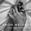 Aron Wright - Love Like Ours artwork