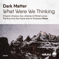 What Were We Thinking - DARK MATTER