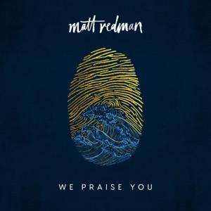 Matt Redman - We Praise You feat. Brandon Lake