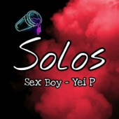 Sex Boy featuring Yei P - Solos