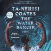 Ta-Nehisi Coates - The Water Dancer: A Novel (Unabridged)  artwork