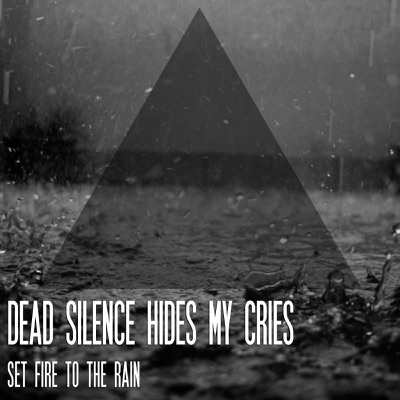 Set Fire to the Rain (Cover) - Single - Dead Silence Hides My Cries