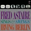 Fred Astaire Sings Swings Irving Berlin