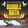 Bubble Bath, Blockhead