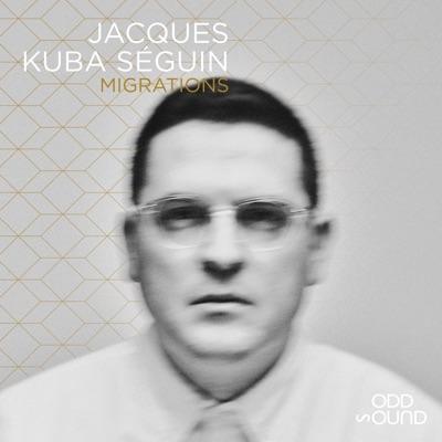 Jacques Kuba Séguin– Migrations