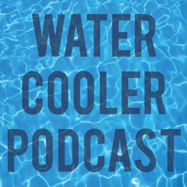 Water Cooler Podcast