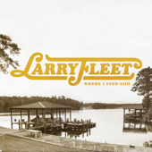 Where I Find God - Larry Fleet
