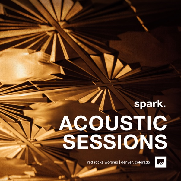 Red Rocks Worship - spark. ACOUSTIC SESSIONS