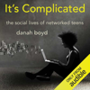 Danah Boyd - It's Complicated: The Social Lives of Networked Teens (Unabridged)  artwork
