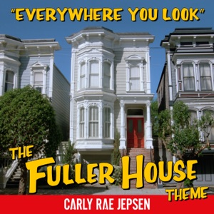 Carly Rae Jepsen - Everywhere You Look (The Fuller House Theme)