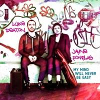 My Mind Will Never Be Easy by Luke Deaton & Jayne Pomplas on Apple Music