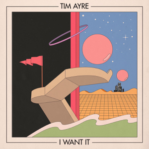 Tim Ayre - I Want It