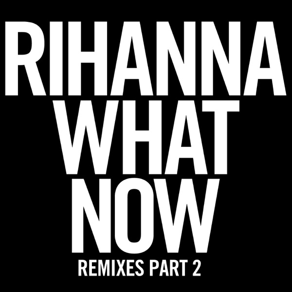 What Now (Remixes, Pt. 2) - Single